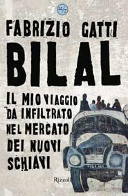 Bilal Il mio viaggio da infiltrato nel mercato dei nuovi schiavi scritto da Fabrizio Gatti