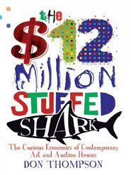 The $12 Million Stuffed Shark, The Curious Economics of Contemporary Art (Palgrave Macmillan) di Don Thompson
