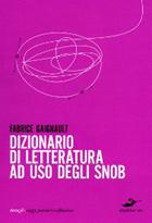 Copertina del libro Dizionario di letteratura a uso degli snob — E (soprattutto) di coloro che non lo sono