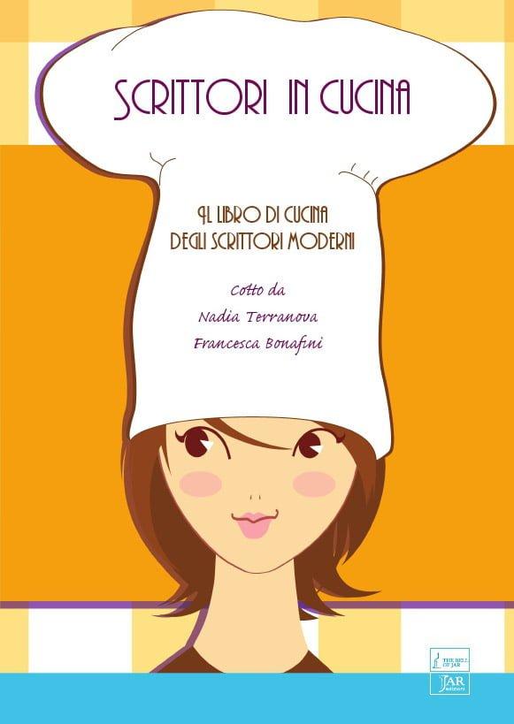 Scrittori In Cucina, Il Libro Di Cucina Degli Scrittori Moderni.