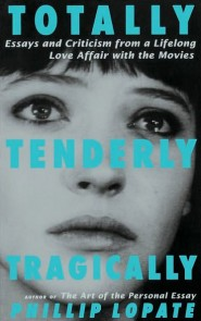 Totally, Tenderly, Tragically, Phillip Lopate